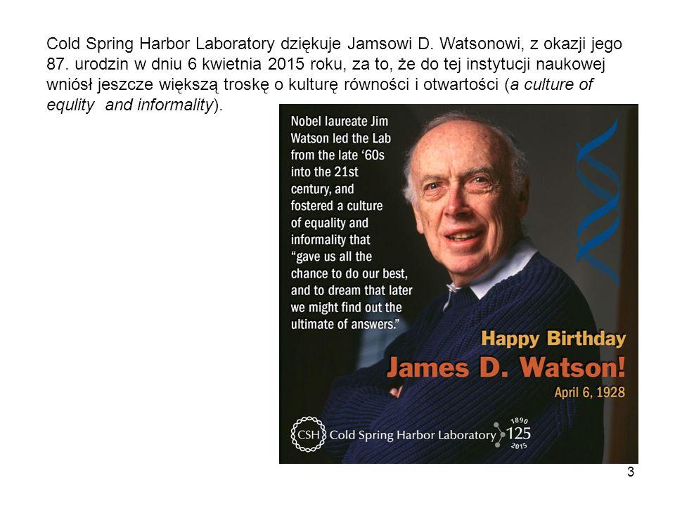 3 Cold Spring Harbor Laboratory dziękuje Jamsowi D. Watsonowi, z okazji jego 87. urodzin w dniu 6 kwietnia 2015 roku, za to, że do tej instytucji nauk