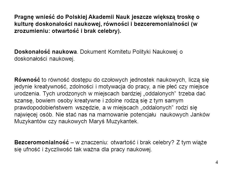 4 Pragnę wnieść do Polskiej Akademii Nauk jeszcze większą troskę o kulturę doskonałości naukowej, równości i bezceremonialności (w zrozumieniu: otwartość i brak celebry).