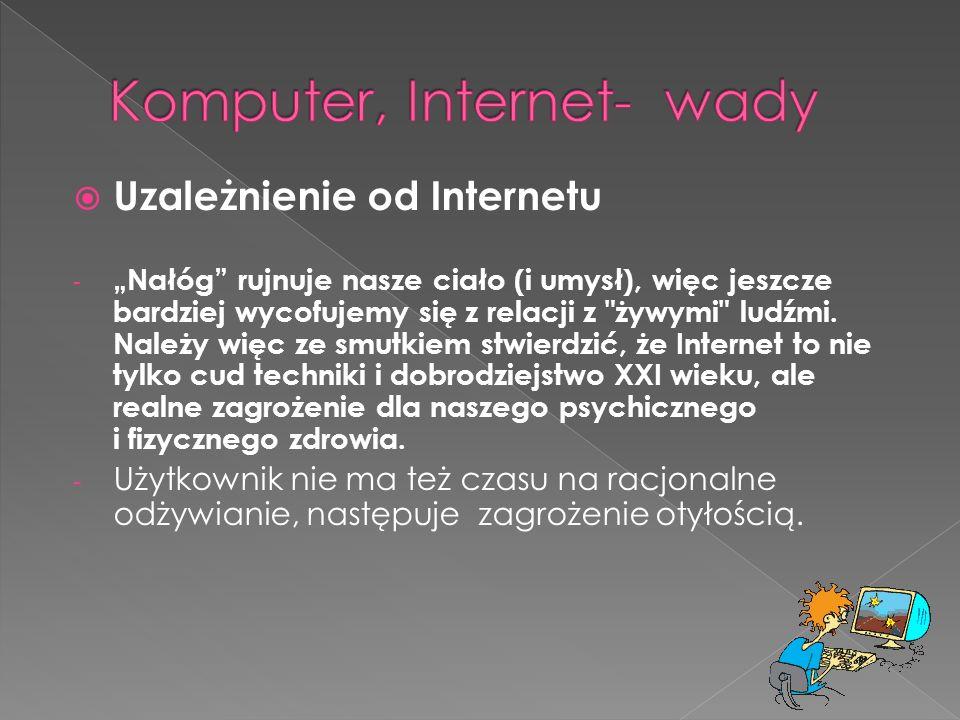 """ Uzależnienie od Internetu - """"Nałóg rujnuje nasze ciało (i umysł), więc jeszcze bardziej wycofujemy się z relacji z żywymi ludźmi."""
