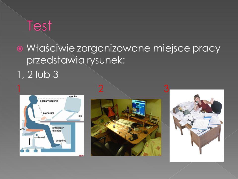  Właściwie zorganizowane miejsce pracy przedstawia rysunek: 1, 2 lub 3 1 2 3