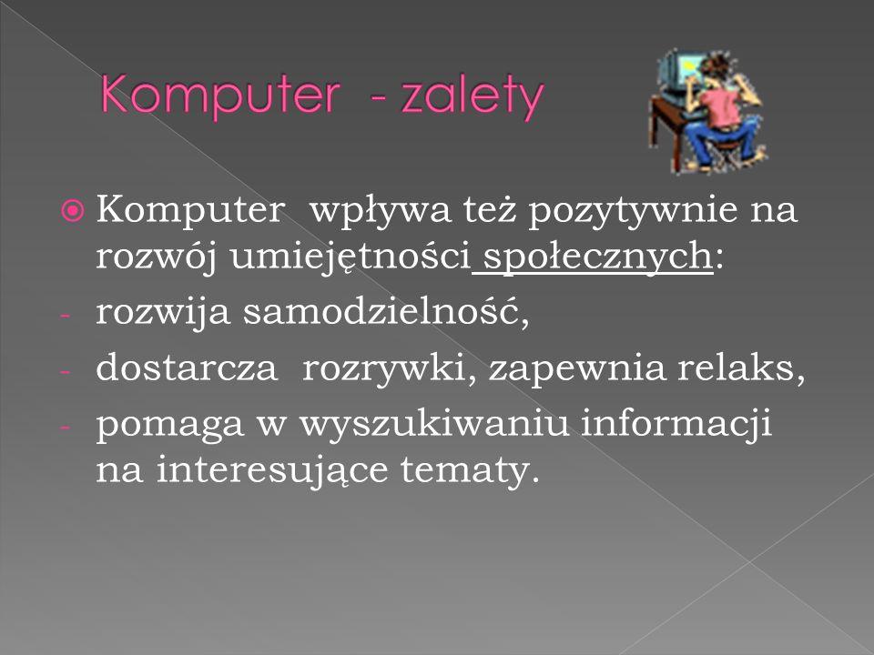  Edukacja poprzez zabawę stanowi jeden z najważniejszych argumentów dla zastosowania komputera w pracy z małym dzieckiem.