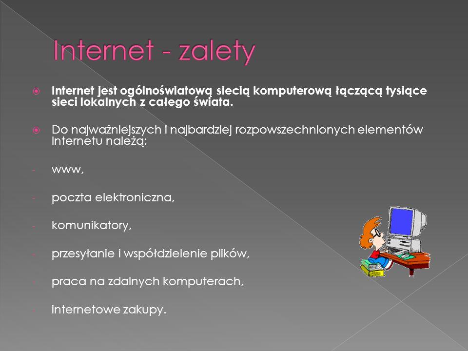  Internet jest ogólnoświatową siecią komputerową łączącą tysiące sieci lokalnych z całego świata.