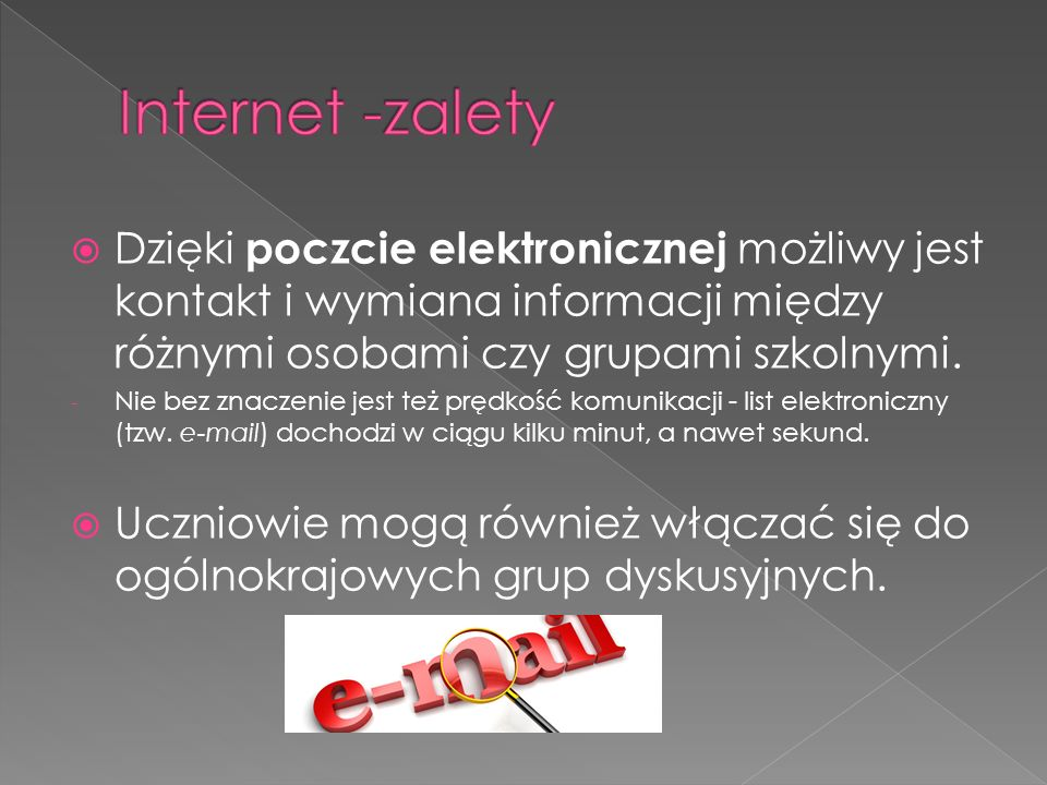  Dzięki poczcie elektronicznej możliwy jest kontakt i wymiana informacji między różnymi osobami czy grupami szkolnymi.