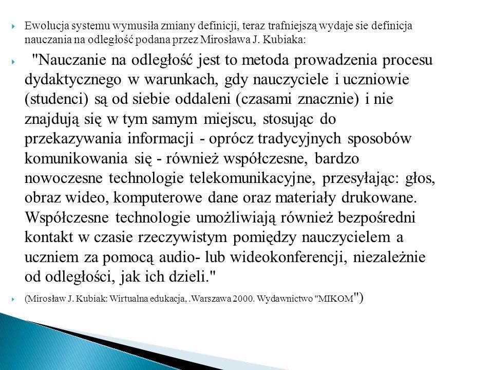  Ewolucja systemu wymusiła zmiany definicji, teraz trafniejszą wydaje sie definicja nauczania na odległość podana przez Mirosława J.