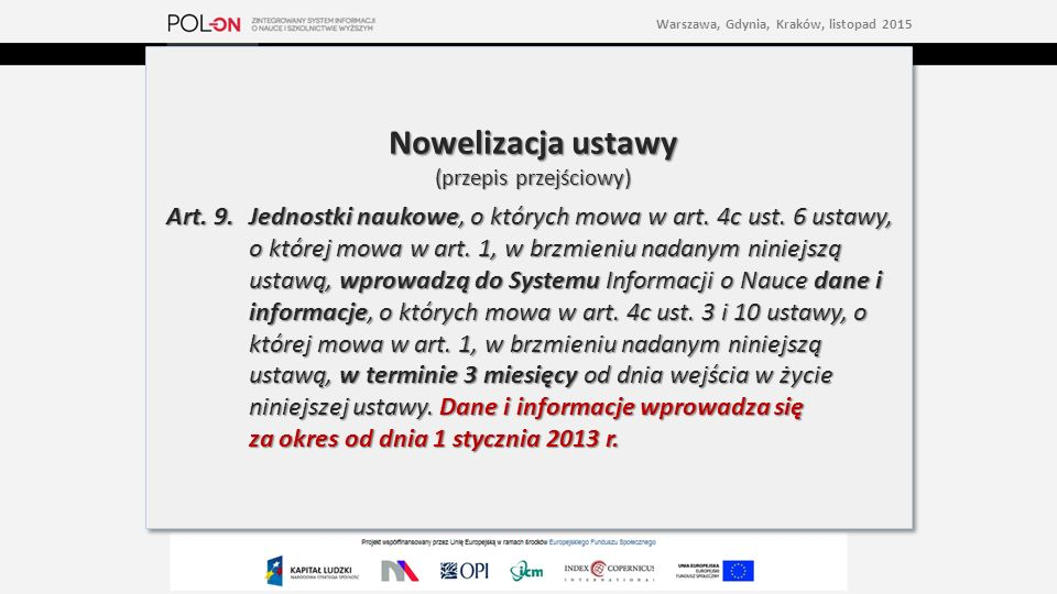 Nowelizacja ustawy (przepis przejściowy) Art. 9. Jednostki naukowe, o których mowa w art.