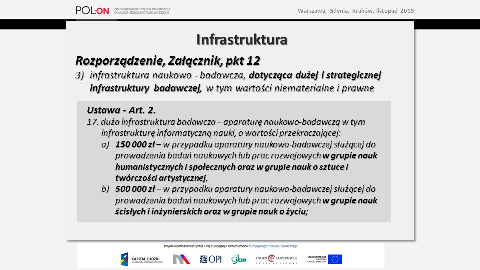 Infrastruktura Rozporządzenie, Załącznik, pkt 12 3) infrastruktura naukowo - badawcza, dotycząca dużej i strategicznej infrastruktury badawczej, w tym wartości niematerialne i prawne Infrastruktura Rozporządzenie, Załącznik, pkt 12 3) infrastruktura naukowo - badawcza, dotycząca dużej i strategicznej infrastruktury badawczej, w tym wartości niematerialne i prawne Warszawa, Gdynia, Kraków, listopad 2015 Ustawa - Art.