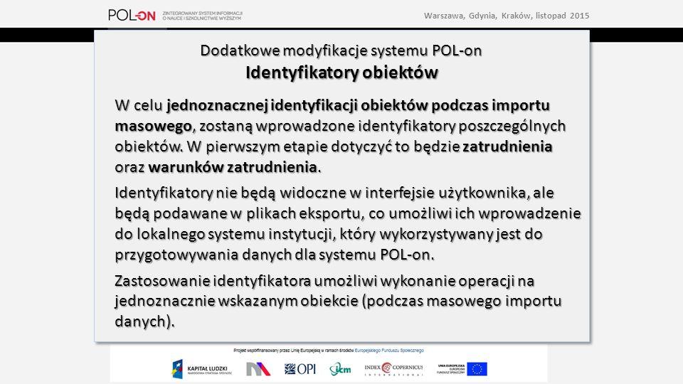 Dodatkowe modyfikacje systemu POL-on Identyfikatory obiektów W celu jednoznacznej identyfikacji obiektów podczas importu masowego, zostaną wprowadzone identyfikatory poszczególnych obiektów.