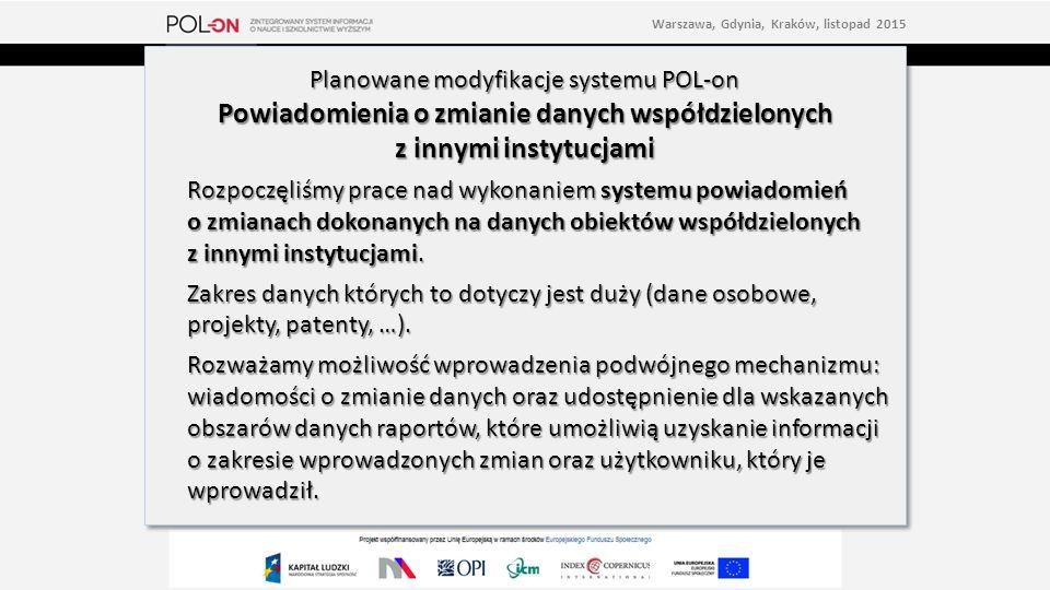 Planowane modyfikacje systemu POL-on Powiadomienia o zmianie danych współdzielonych z innymi instytucjami Rozpoczęliśmy prace nad wykonaniem systemu powiadomień o zmianach dokonanych na danych obiektów współdzielonych z innymi instytucjami.