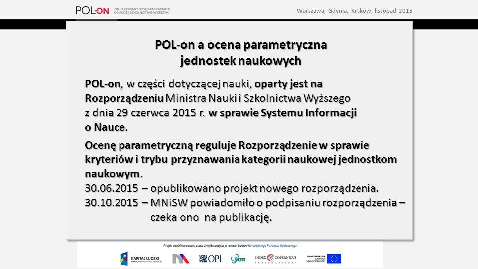 POL-on a ocena parametryczna jednostek naukowych POL-on, w części dotyczącej nauki, oparty jest na Rozporządzeniu Ministra Nauki i Szkolnictwa Wyższego z dnia 29 czerwca 2015 r.