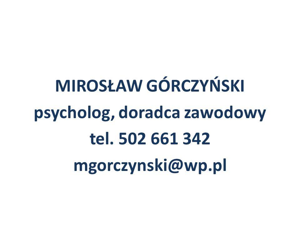 MIROSŁAW GÓRCZYŃSKI psycholog, doradca zawodowy tel. 502 661 342 mgorczynski@wp.pl