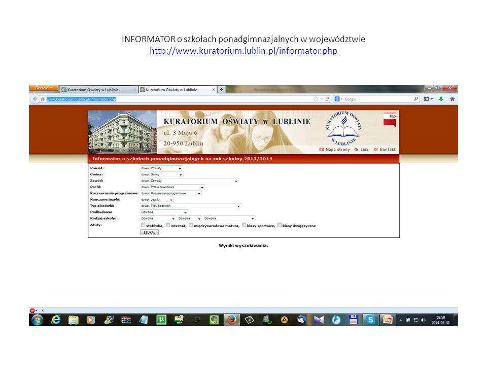 INFORMATOR o szkołach ponadgimnazjalnych w województwie http://www.kuratorium.lublin.pl/informator.php http://www.kuratorium.lublin.pl/informator.php