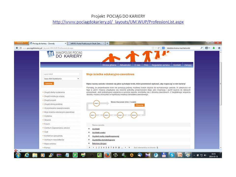 Projekt POCIĄG DO KARIERY http://www.pociagdokariery.pl/_layouts/UM.WUP/ProfessionList.aspx http://www.pociagdokariery.pl/_layouts/UM.WUP/ProfessionList.aspx