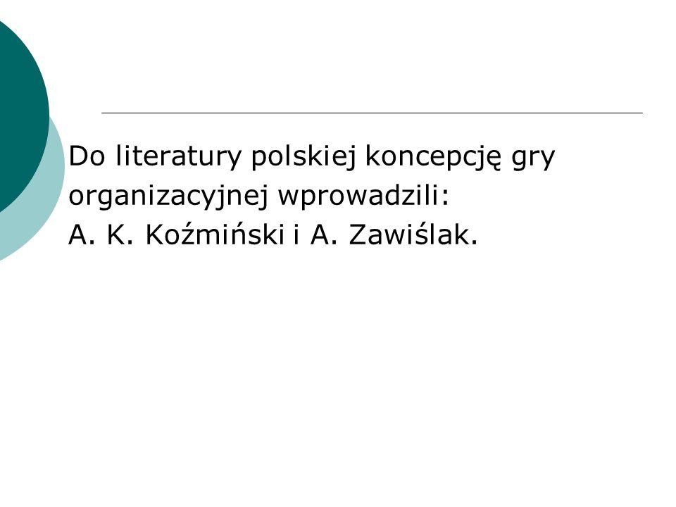 Do literatury polskiej koncepcję gry organizacyjnej wprowadzili: A. K. Koźmiński i A. Zawiślak.