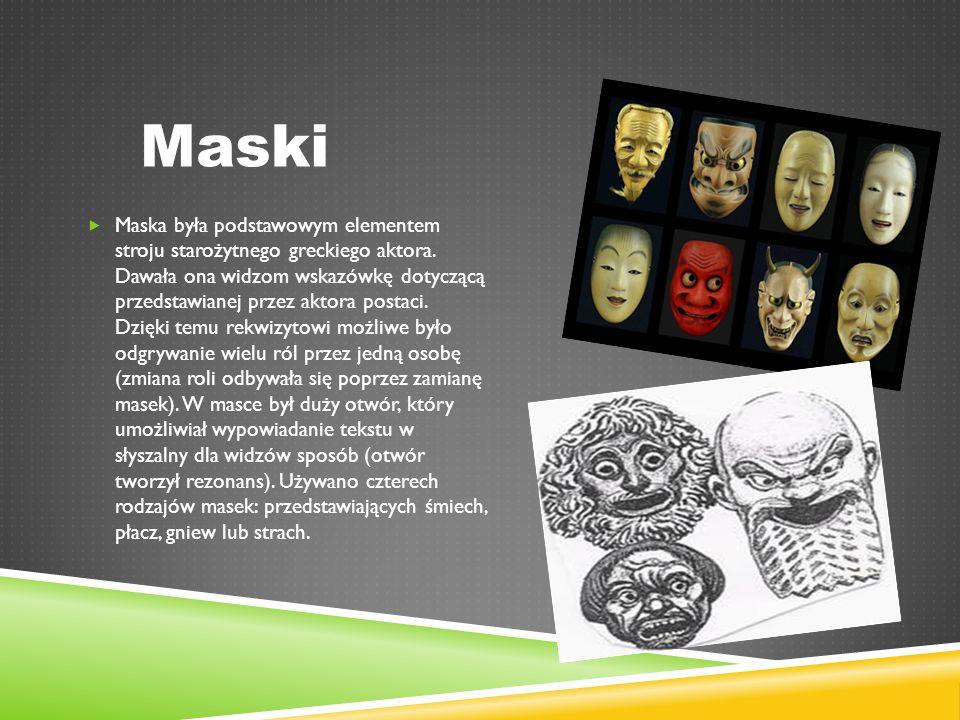 Maski  Maska była podstawowym elementem stroju starożytnego greckiego aktora.
