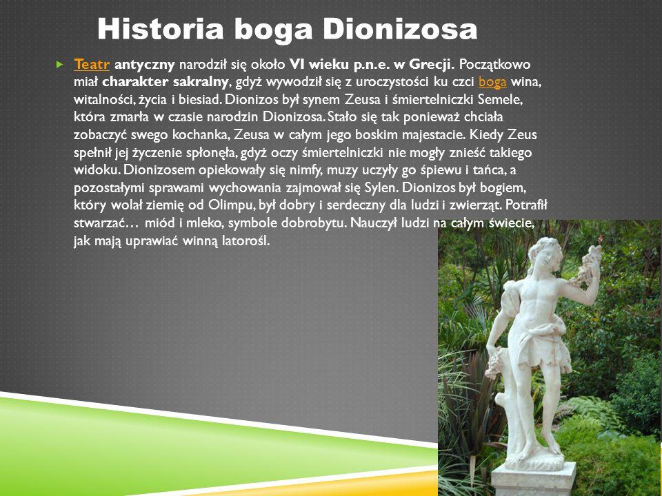 Historia boga Dionizosa  Teatr antyczny narodził się około VI wieku p.n.e.