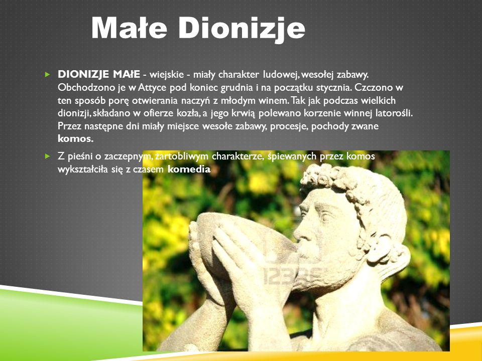 Małe Dionizje  DIONIZJE MAłE - wiejskie - miały charakter ludowej, wesołej zabawy.