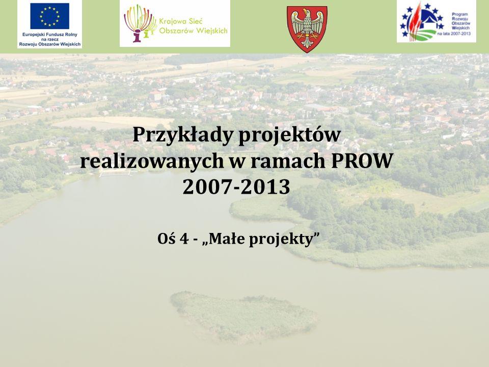 """Przykłady projektów realizowanych w ramach PROW 2007-2013 Oś 4 - """"Małe projekty"""