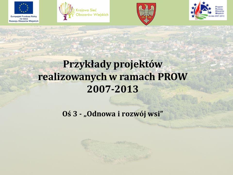 """Przykłady projektów realizowanych w ramach PROW 2007-2013 Oś 3 - """"Odnowa i rozwój wsi"""