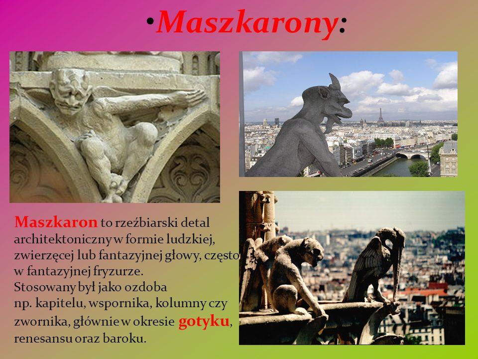 Maszkarony: Maszkaron to rzeźbiarski detal architektoniczny w formie ludzkiej, zwierzęcej lub fantazyjnej głowy, często w fantazyjnej fryzurze. Stosow