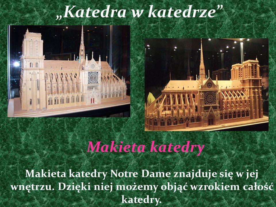 """""""Katedra w katedrze"""" Makieta katedry Notre Dame znajduje się w jej wnętrzu. Dzięki niej możemy objąć wzrokiem całość katedry. Makieta katedry"""