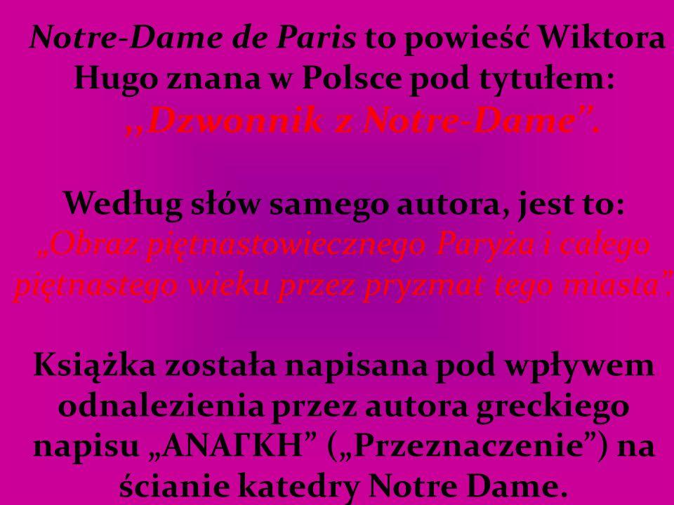 """Notre-Dame de Paris to powieść Wiktora Hugo znana w Polsce pod tytułem:,,Dzwonnik z Notre-Dame''. Według słów samego autora, jest to: """"Obraz piętnasto"""