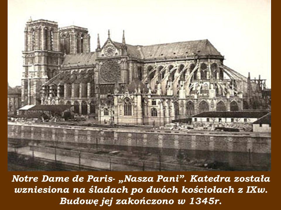 """Notre Dame de Paris- """"Nasza Pani"""". Katedra została wzniesiona na śladach po dwóch kościołach z IXw. Budowę jej zakończono w 1345r."""