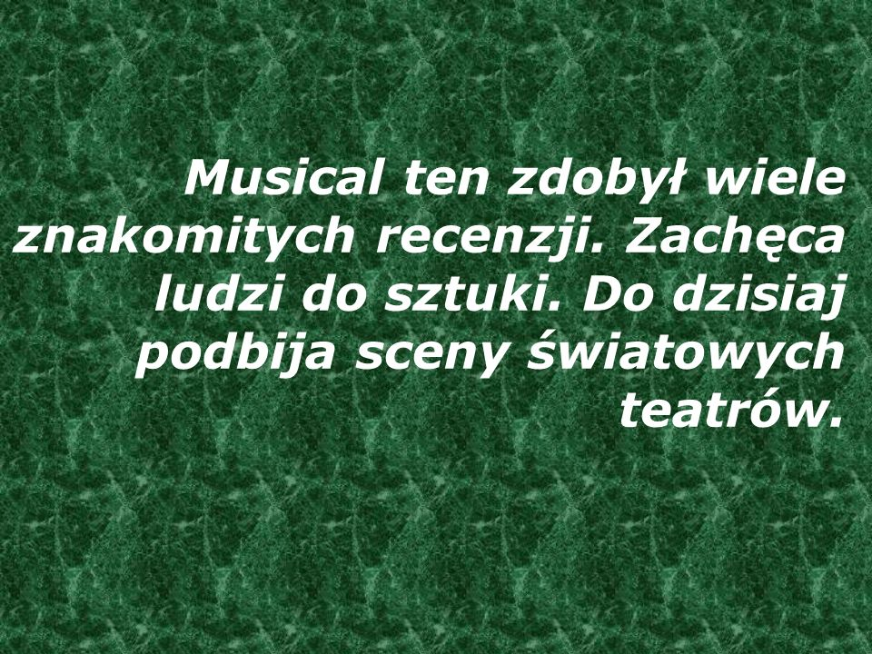 Musical ten zdobył wiele znakomitych recenzji. Zachęca ludzi do sztuki. Do dzisiaj podbija sceny światowych teatrów.