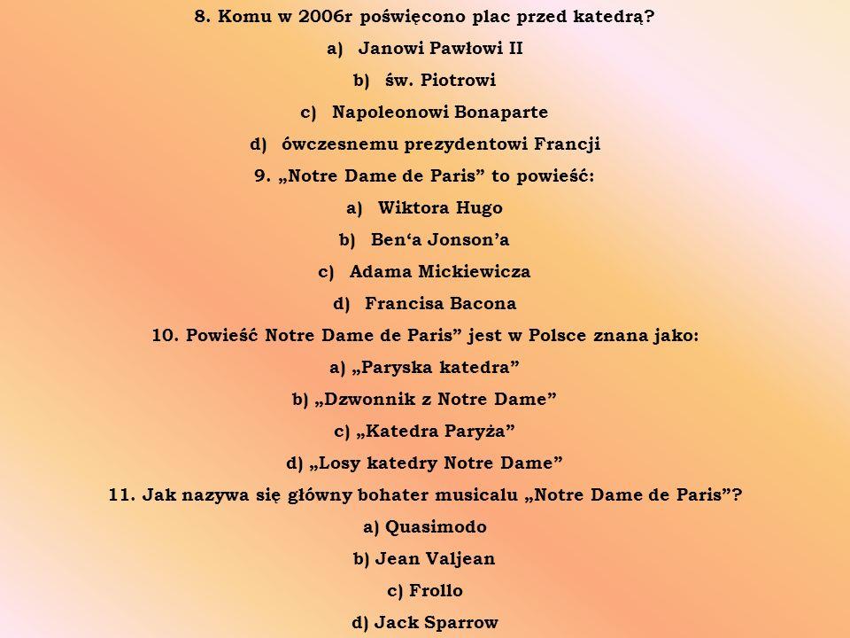 """8. Komu w 2006r poświęcono plac przed katedrą? a)Janowi Pawłowi II b)św. Piotrowi c)Napoleonowi Bonaparte d)ówczesnemu prezydentowi Francji 9. """"Notre"""