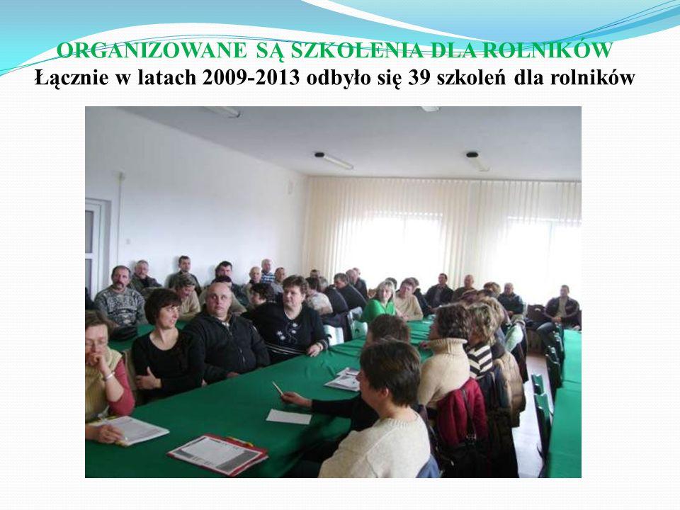 ORGANIZOWANE SĄ SZKOLENIA DLA ROLNIKÓW Łącznie w latach 2009-2013 odbyło się 39 szkoleń dla rolników