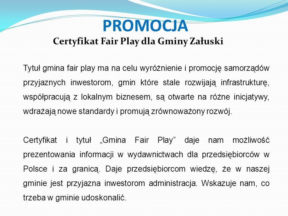 PROMOCJA Certyfikat Fair Play dla Gminy Załuski Tytuł gmina fair play ma na celu wyróżnienie i promocję samorządów przyjaznych inwestorom, gmin które stale rozwijają infrastrukturę, współpracują z lokalnym biznesem, są otwarte na różne inicjatywy, wdrażają nowe standardy i promują zrównoważony rozwój.