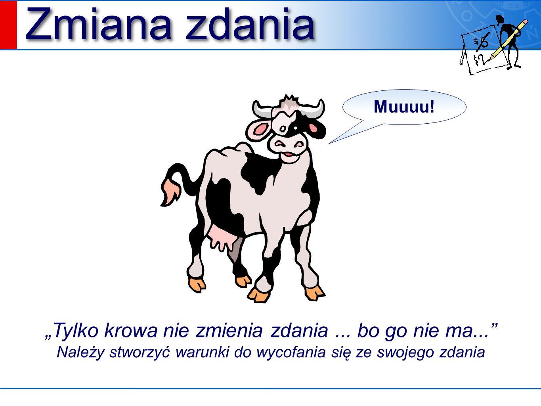 """Zmiana zdania """"Tylko krowa nie zmienia zdania... bo go nie ma..."""" Należy stworzyć warunki do wycofania się ze swojego zdania Muuuu!"""