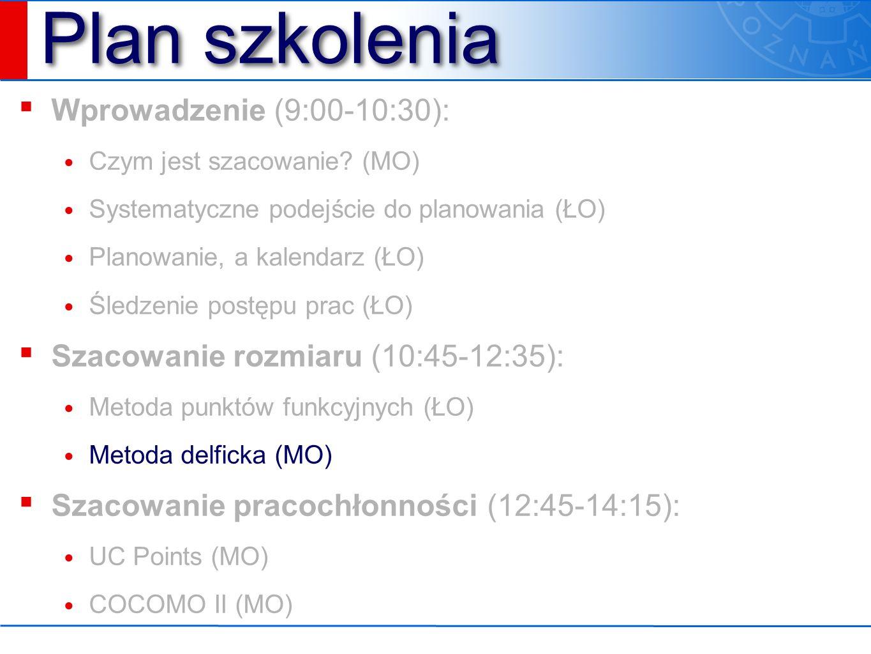 Plan szkolenia ▪ Wprowadzenie (9:00-10:30): Czym jest szacowanie? (MO) Systematyczne podejście do planowania (ŁO) Planowanie, a kalendarz (ŁO) Śledzen