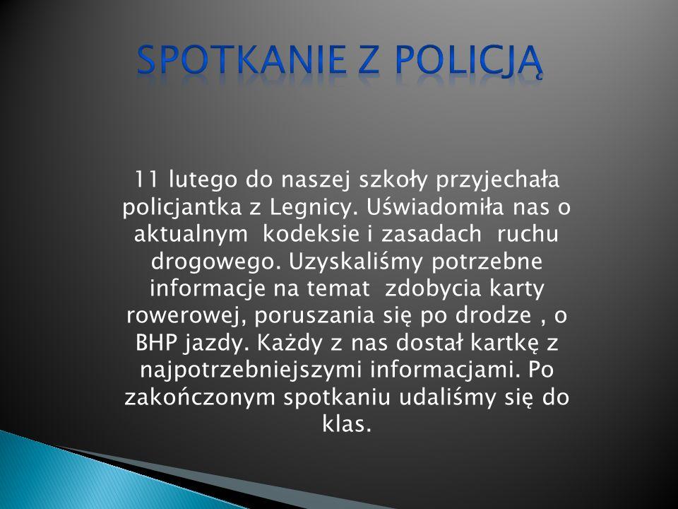 11 lutego do naszej szkoły przyjechała policjantka z Legnicy. Uświadomiła nas o aktualnym kodeksie i zasadach ruchu drogowego. Uzyskaliśmy potrzebne i