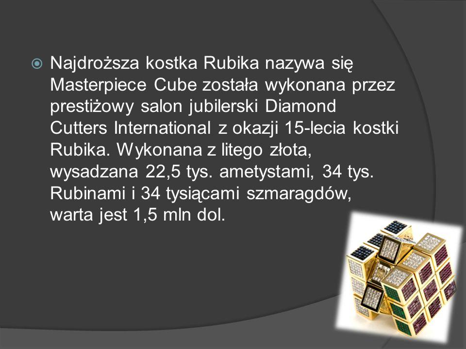 Najdroższa kostka Rubika nazywa się Masterpiece Cube została wykonana przez prestiżowy salon jubilerski Diamond Cutters International z okazji 15-lecia kostki Rubika.