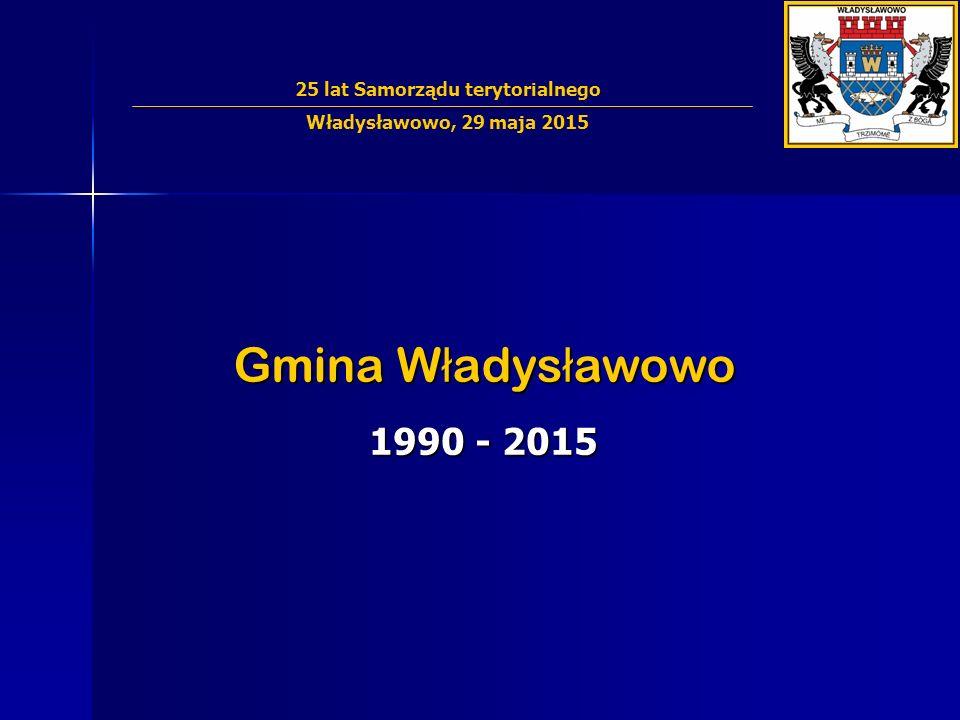 Gmina W ł adys ł awowo 1990 - 2015 25 lat Samorządu terytorialnego Władysławowo, 29 maja 2015