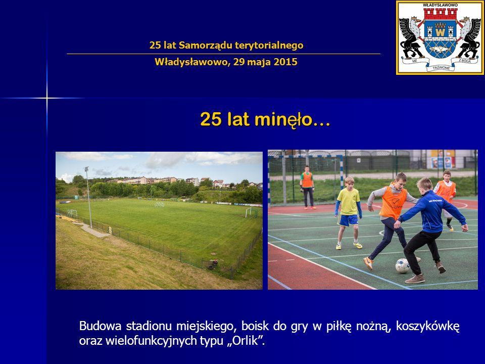 """25 lat min ęł o… Budowa stadionu miejskiego, boisk do gry w piłkę nożną, koszykówkę oraz wielofunkcyjnych typu """"Orlik ."""