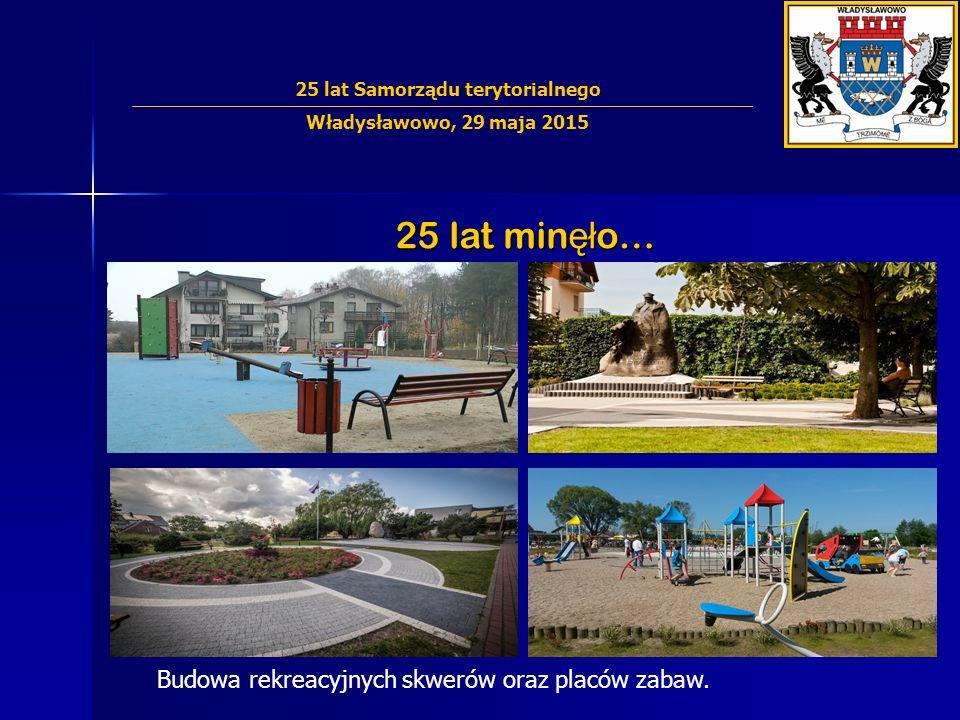 25 lat min ęł o… Budowa rekreacyjnych skwerów oraz placów zabaw. 25 lat Samorządu terytorialnego Władysławowo, 29 maja 2015
