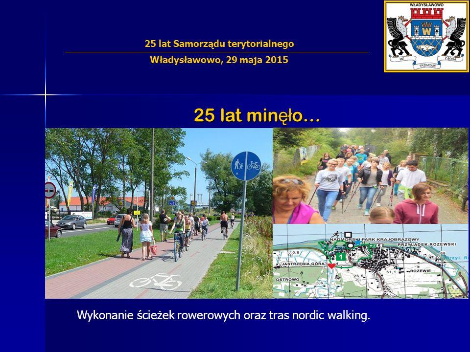 25 lat min ęł o… Wykonanie ścieżek rowerowych oraz tras nordic walking. 25 lat Samorządu terytorialnego Władysławowo, 29 maja 2015