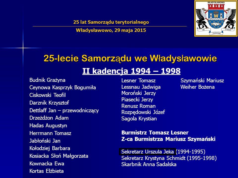 25-lecie Samorz ą du we W ł adys ł awowie II kadencja 1994 – 1998 Budnik Grażyna Ceynowa Kasprzyk Bogumiła Ciskowski Teofil Darznik Krzysztof Dettlaff
