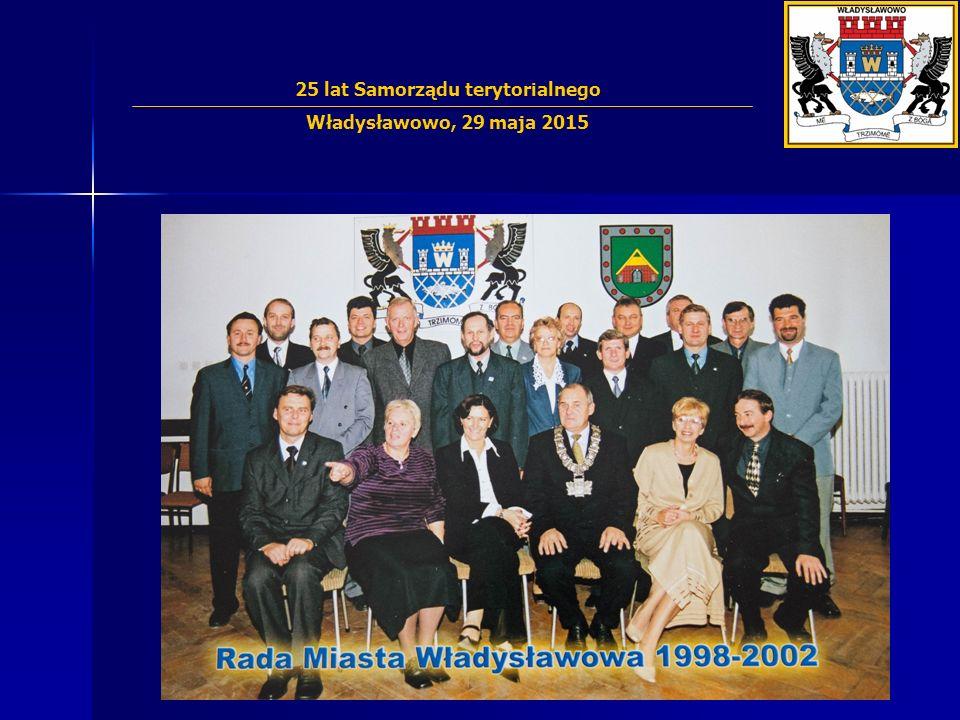 25-lecie Samorz ą du we W ł adys ł awowie III kadencja 1998 – 2002 25 lat Samorządu terytorialnego Władysławowo, 29 maja 2015