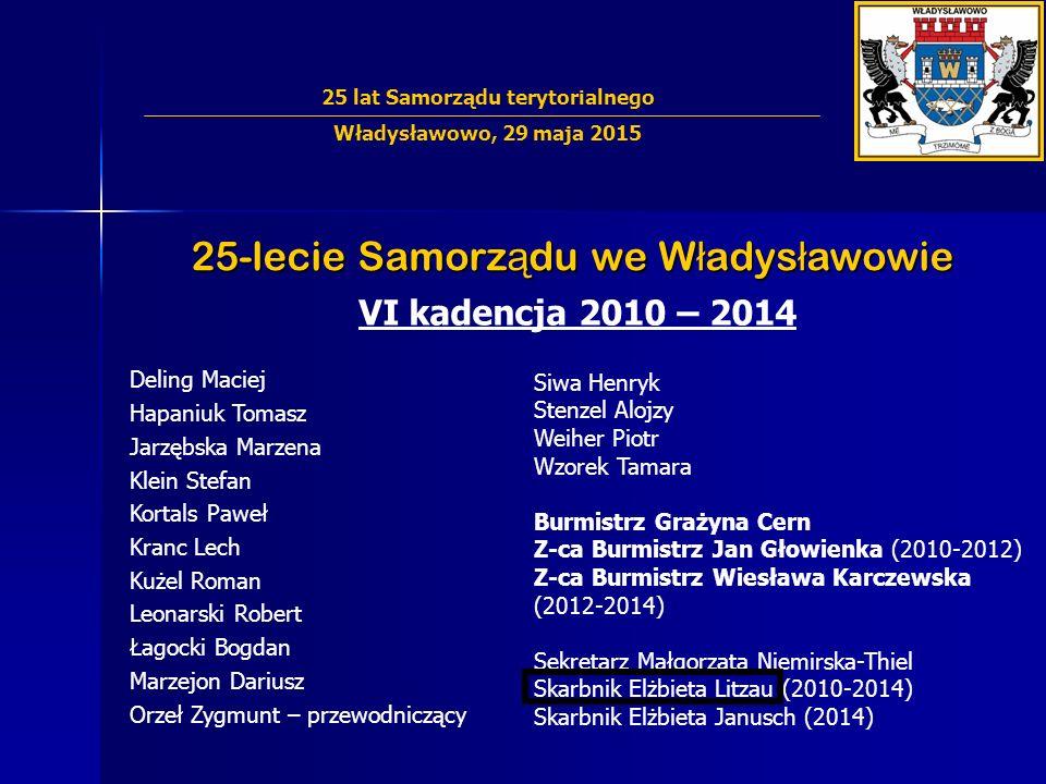 25-lecie Samorz ą du we W ł adys ł awowie VI kadencja 2010 – 2014 Deling Maciej Hapaniuk Tomasz Jarzębska Marzena Klein Stefan Kortals Paweł Kranc Lec