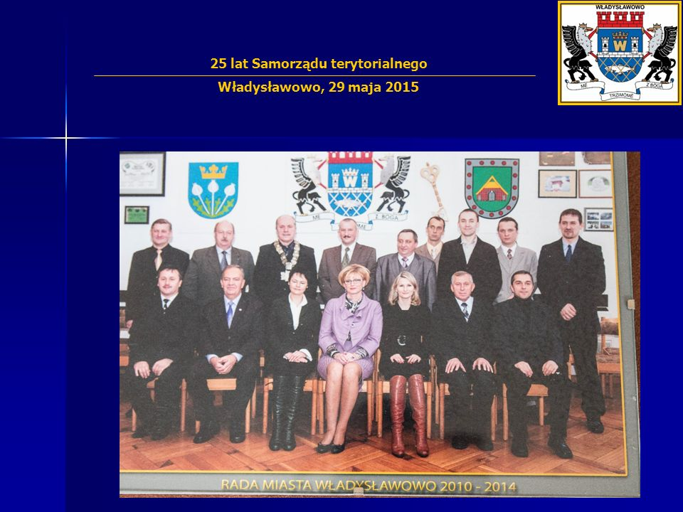 25-lecie Samorz ą du we W ł adys ł awowie VI kadencja 2010 – 2014 25 lat Samorządu terytorialnego Władysławowo, 29 maja 2015 Siwa Henryk Stenzel Alojz