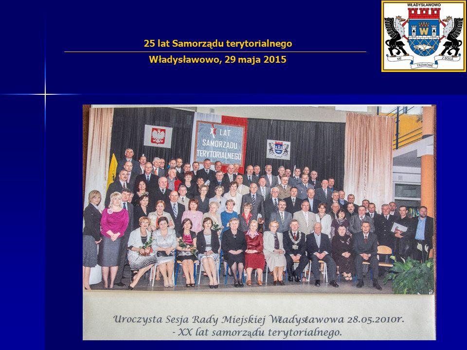 25-lecie Samorz ą du we W ł adys ł awowie VII kadencja 2014 – 2018 25 lat Samorządu terytorialnego Władysławowo, 29 maja 2015 Matuszczyk Grzegorz Orze