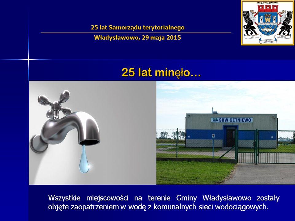 25 lat min ęł o… Wszystkie miejscowości na terenie Gminy Władysławowo zostały objęte zaopatrzeniem w wodę z komunalnych sieci wodociągowych. 25 lat Sa