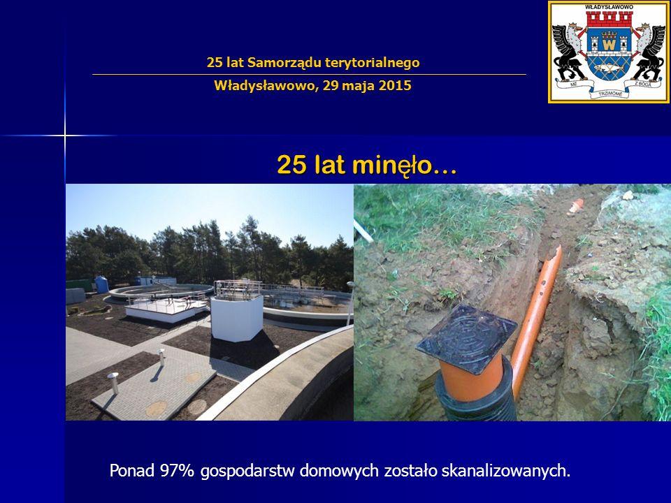 25 lat min ęł o… Ponad 97% gospodarstw domowych zostało skanalizowanych. 25 lat Samorządu terytorialnego Władysławowo, 29 maja 2015