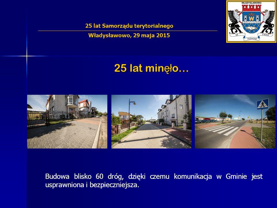 25 lat min ęł o… Budowa blisko 60 dróg, dzięki czemu komunikacja w Gminie jest usprawniona i bezpieczniejsza. 25 lat Samorządu terytorialnego Władysła