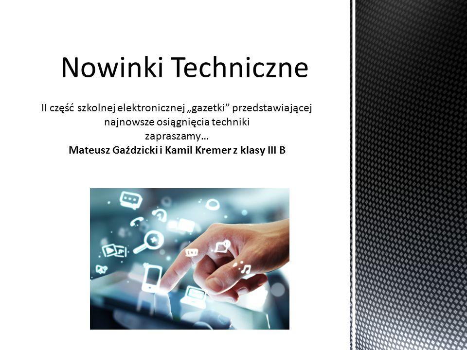 """II część szkolnej elektronicznej """"gazetki przedstawiającej najnowsze osiągnięcia techniki zapraszamy… Mateusz Gaździcki i Kamil Kremer z klasy III B"""