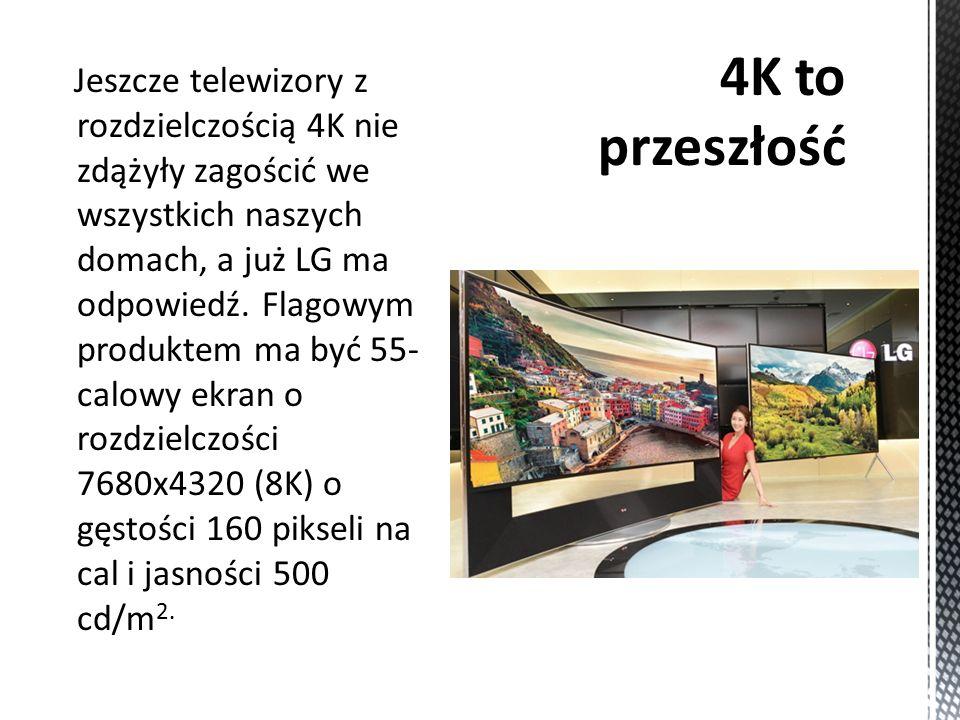 Jeszcze telewizory z rozdzielczością 4K nie zdążyły zagościć we wszystkich naszych domach, a już LG ma odpowiedź.