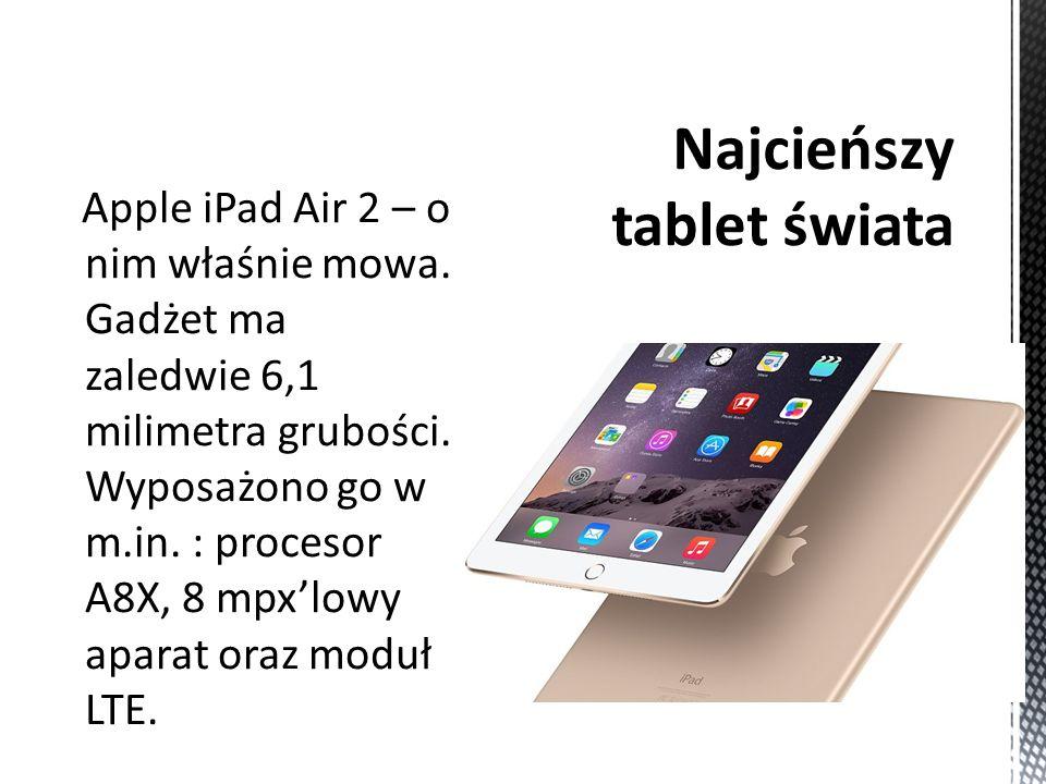 Apple iPad Air 2 – o nim właśnie mowa. Gadżet ma zaledwie 6,1 milimetra grubości.