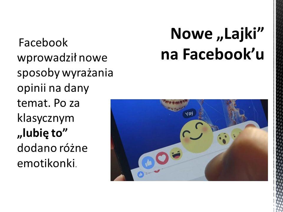 Facebook wprowadził nowe sposoby wyrażania opinii na dany temat.